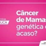Câncer de mama: Genética ou acaso?